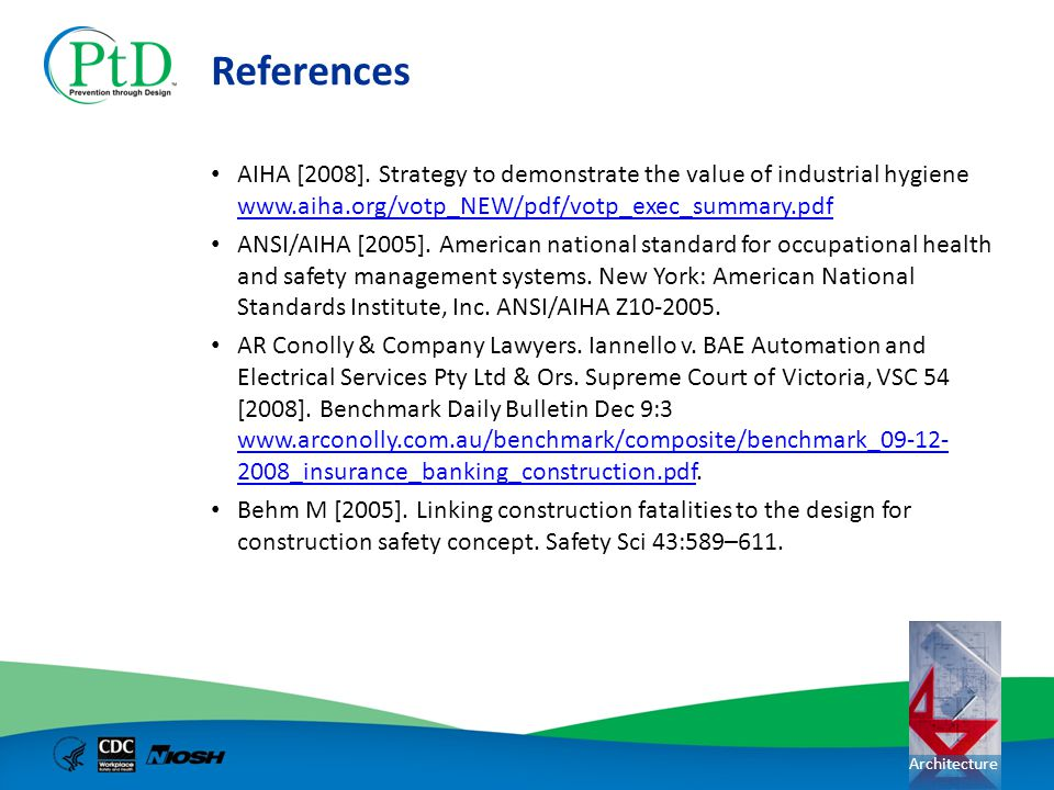References AIHA [2008]. Strategy to demonstrate the value of industrial hygiene www.aiha.org/votp_NEW/pdf/votp_exec_summary.pdf.